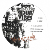 4 Dub Vibes - This Is Not A War / Uprooted Dub (4 Dub Vibes) 10""